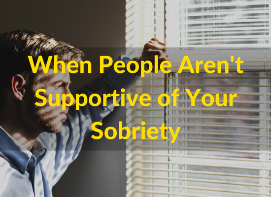 When people aren't supportive of your sobriety